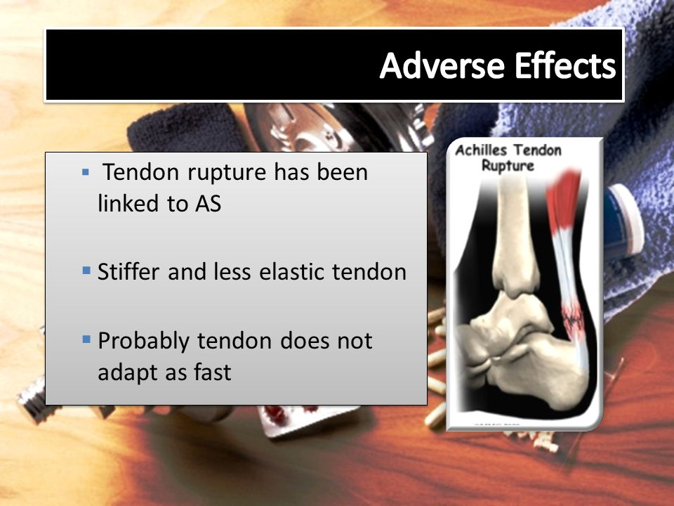 Adverse Effects Stiffer and less elastic tendon
