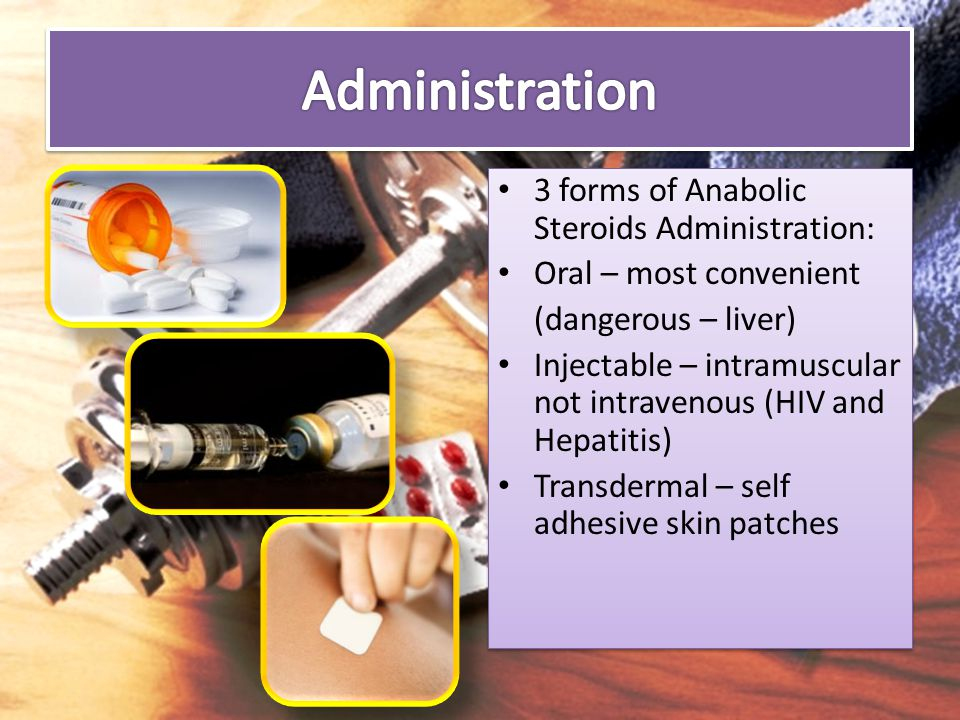 Administration 3 forms of Anabolic Steroids Administration: