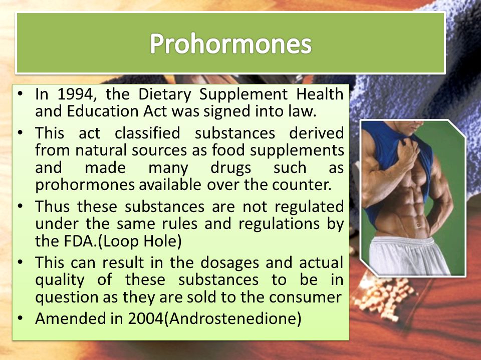 Prohormones In 1994, the Dietary Supplement Health and Education Act was signed into law.