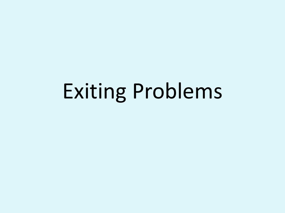 Exiting Problems