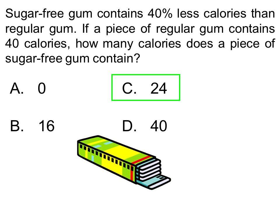 Sugar-free gum contains 40% less calories than regular gum