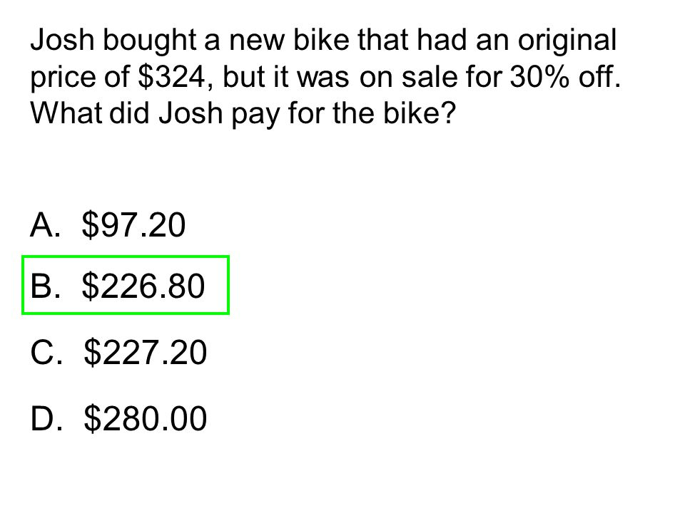 Josh bought a new bike that had an original price of $324, but it was on sale for 30% off. What did Josh pay for the bike