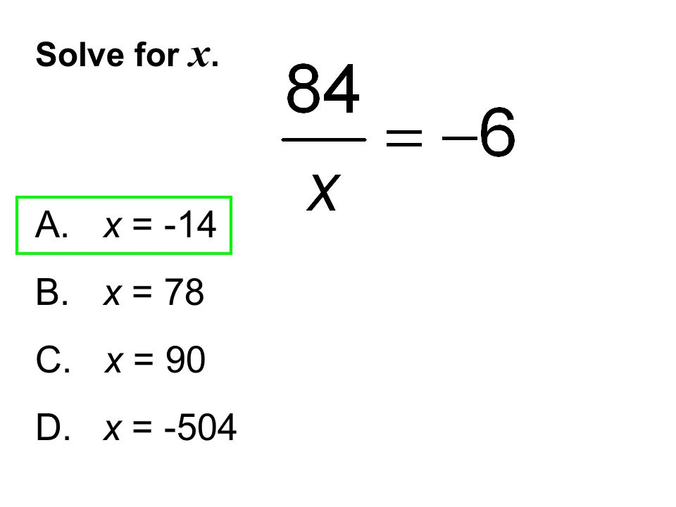 Solve for x. A. x = -14 B. x = 78 C. x = 90 D. x = -504