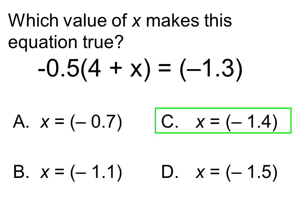 Which value of x makes this equation true -0.5(4 + x) = (–1.3)