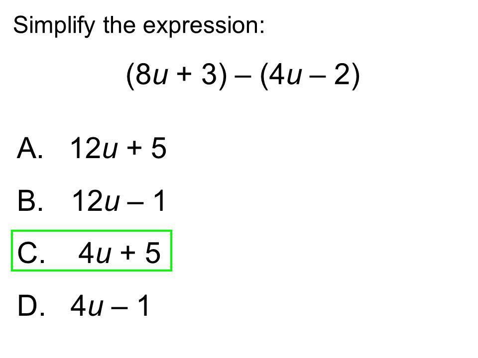 (8u + 3) – (4u – 2) A. 12u + 5 B. 12u – 1 C. 4u + 5 D. 4u – 1