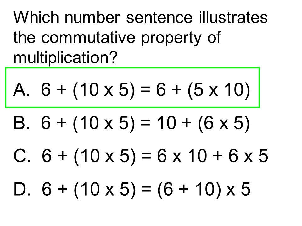 A. 6 + (10 x 5) = 6 + (5 x 10) B. 6 + (10 x 5) = 10 + (6 x 5)