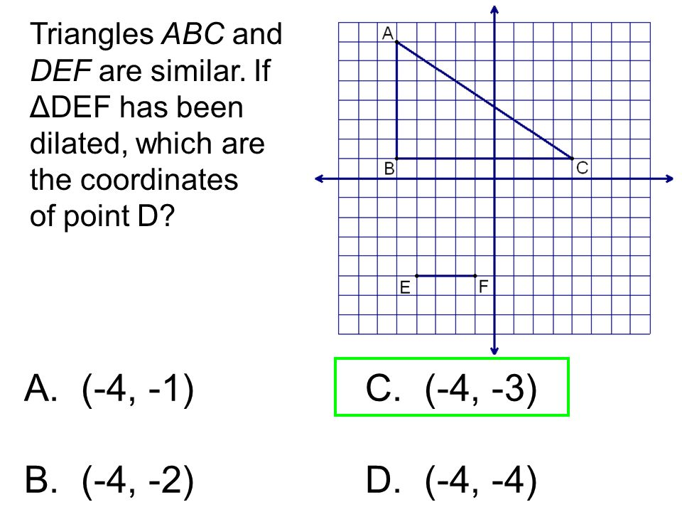 Triangles ABC and DEF are similar. If ΔDEF has been dilated, which are