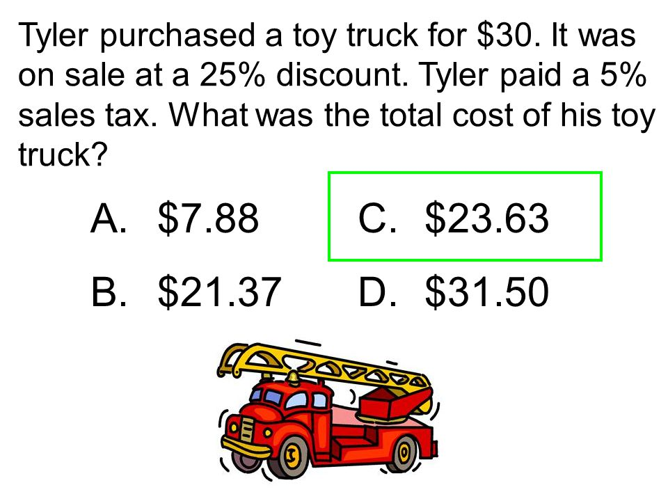 Tyler purchased a toy truck for $30. It was on sale at a 25% discount