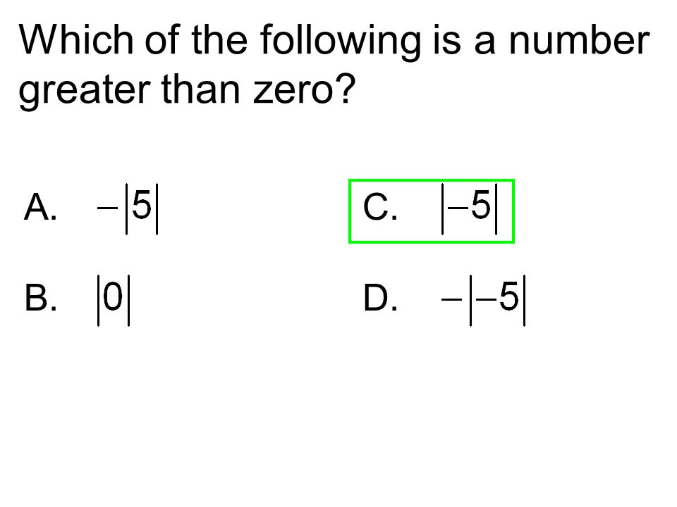 Which of the following is a number greater than zero