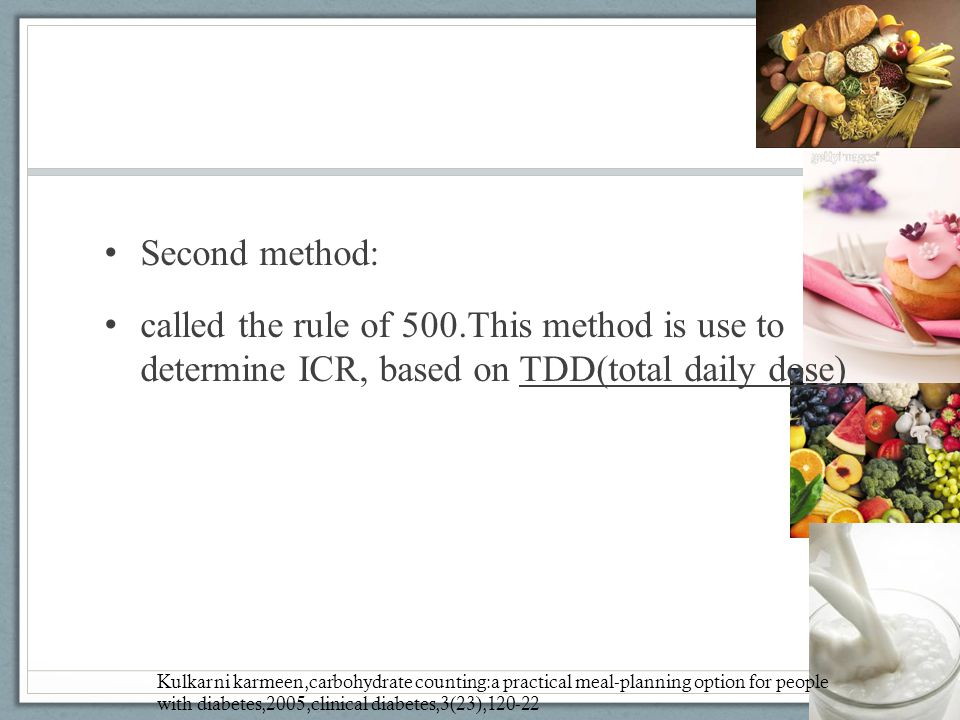 Second method: called the rule of 500.This method is use to determine ICR, based on TDD(total daily dose)