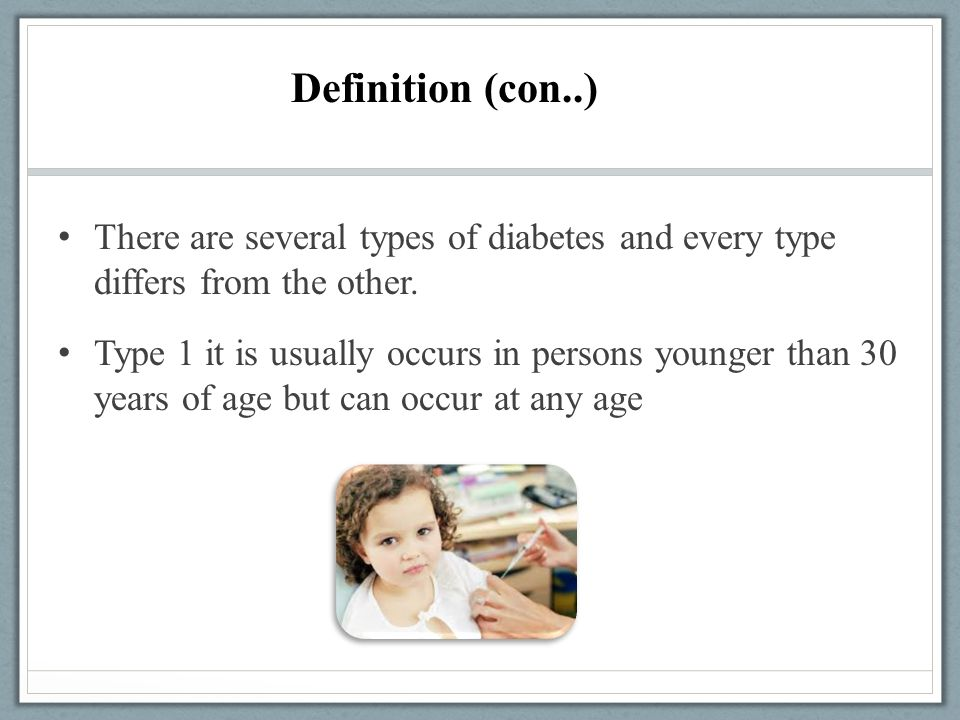 Definition (con..) There are several types of diabetes and every type differs from the other.