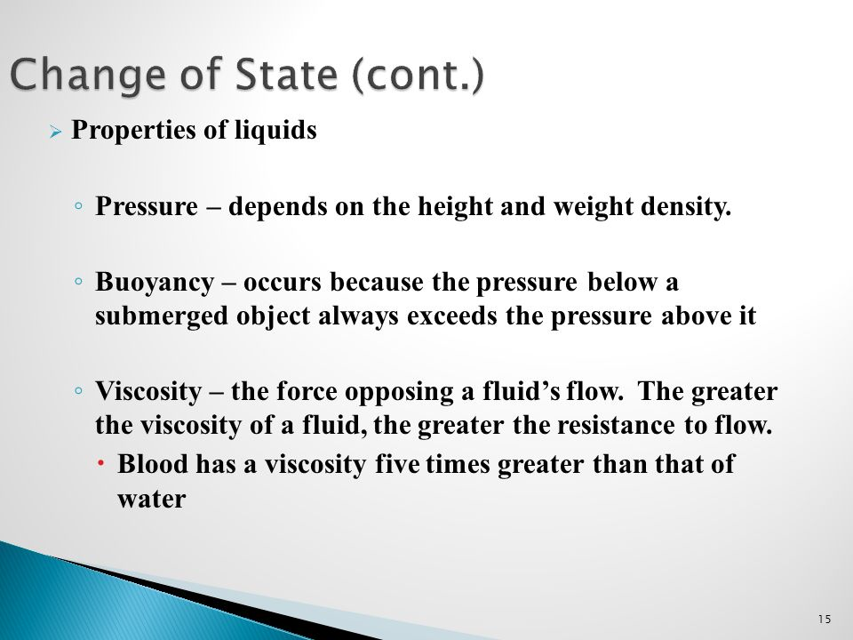 Change of State (cont.) Properties of liquids