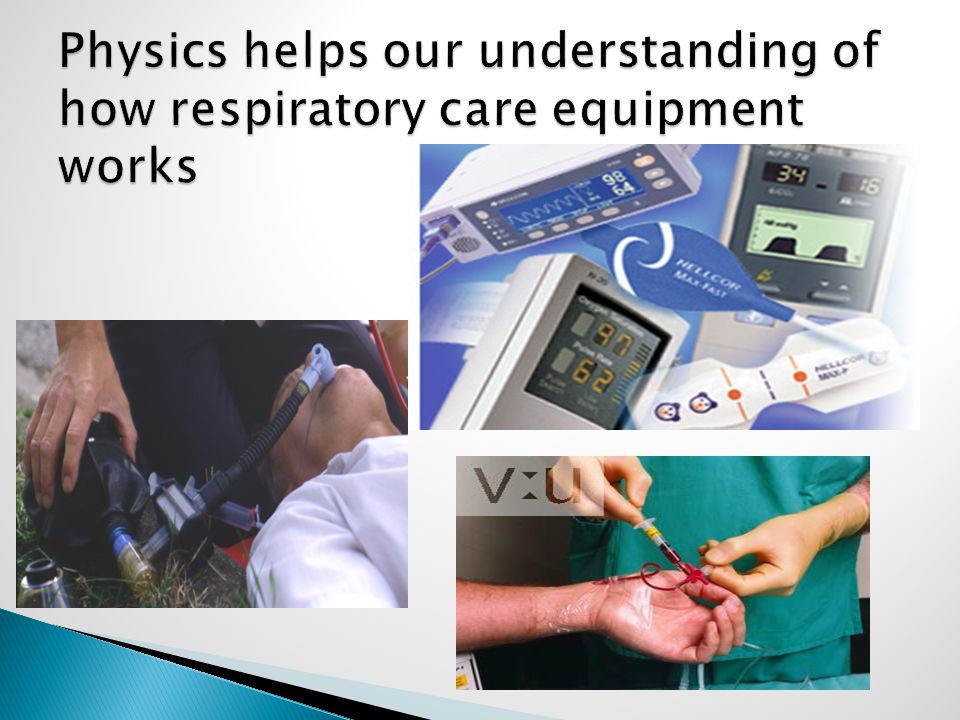 Physics helps our understanding of how respiratory care equipment works