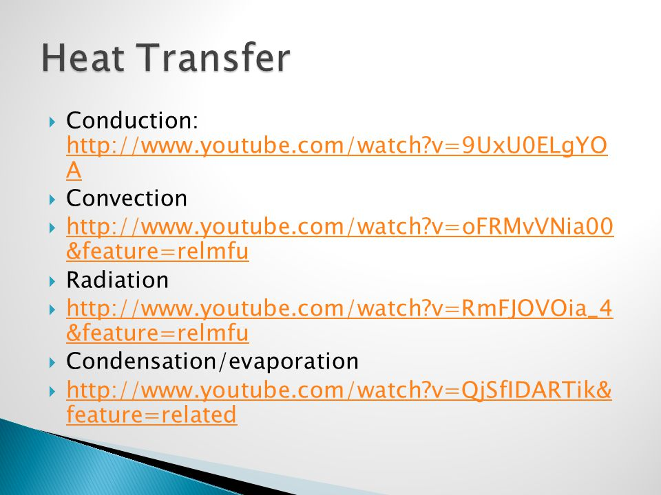 Heat Transfer Conduction: http://www.youtube.com/watch v=9UxU0ELgYO A