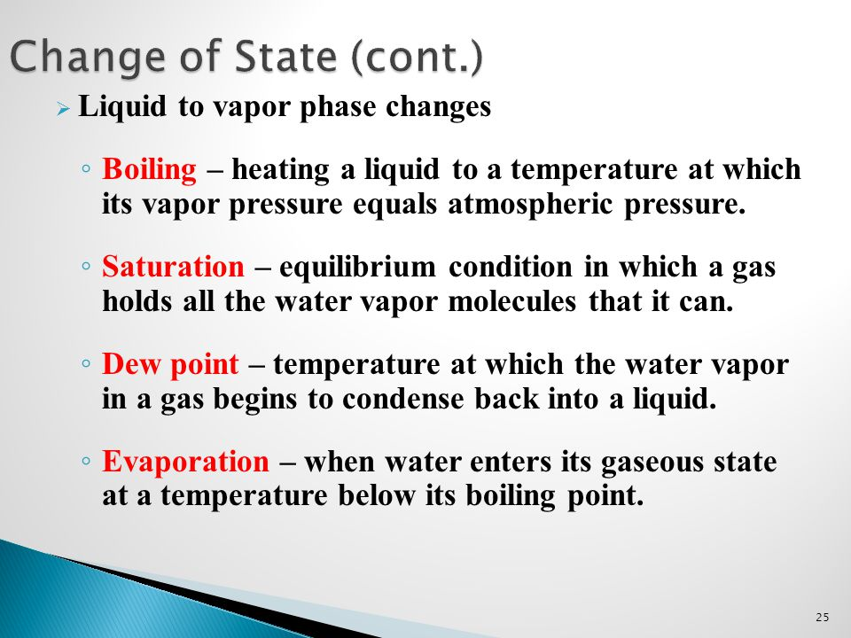 Change of State (cont.) Liquid to vapor phase changes