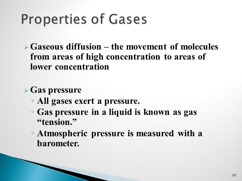 Properties of Gases Gaseous diffusion – the movement of molecules from areas of high concentration to areas of lower concentration.