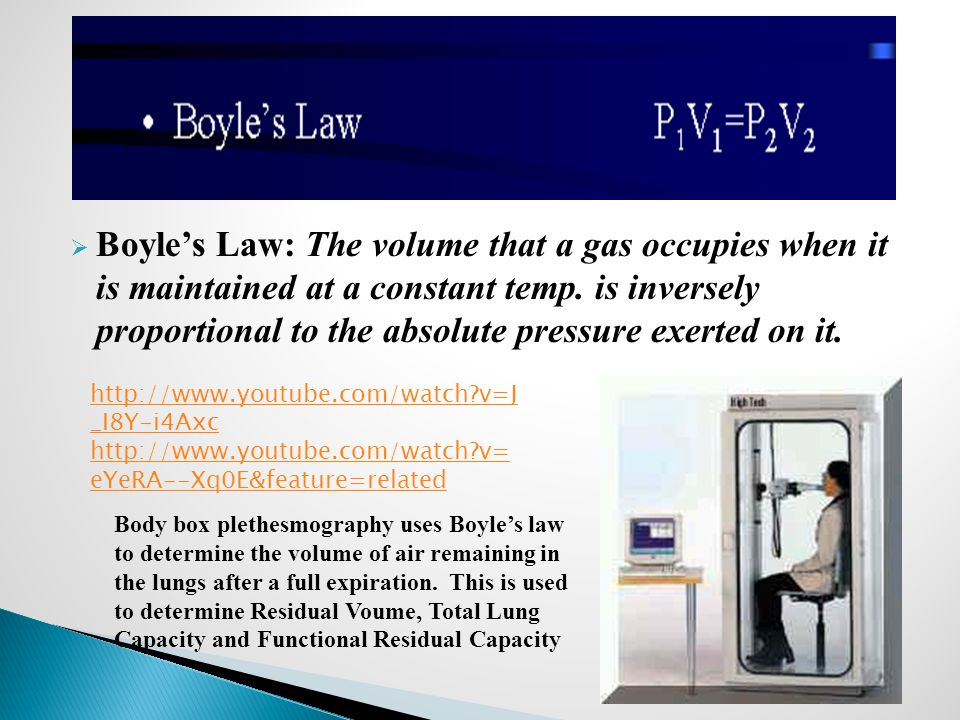 Boyle's Law: The volume that a gas occupies when it is maintained at a constant temp. is inversely proportional to the absolute pressure exerted on it.