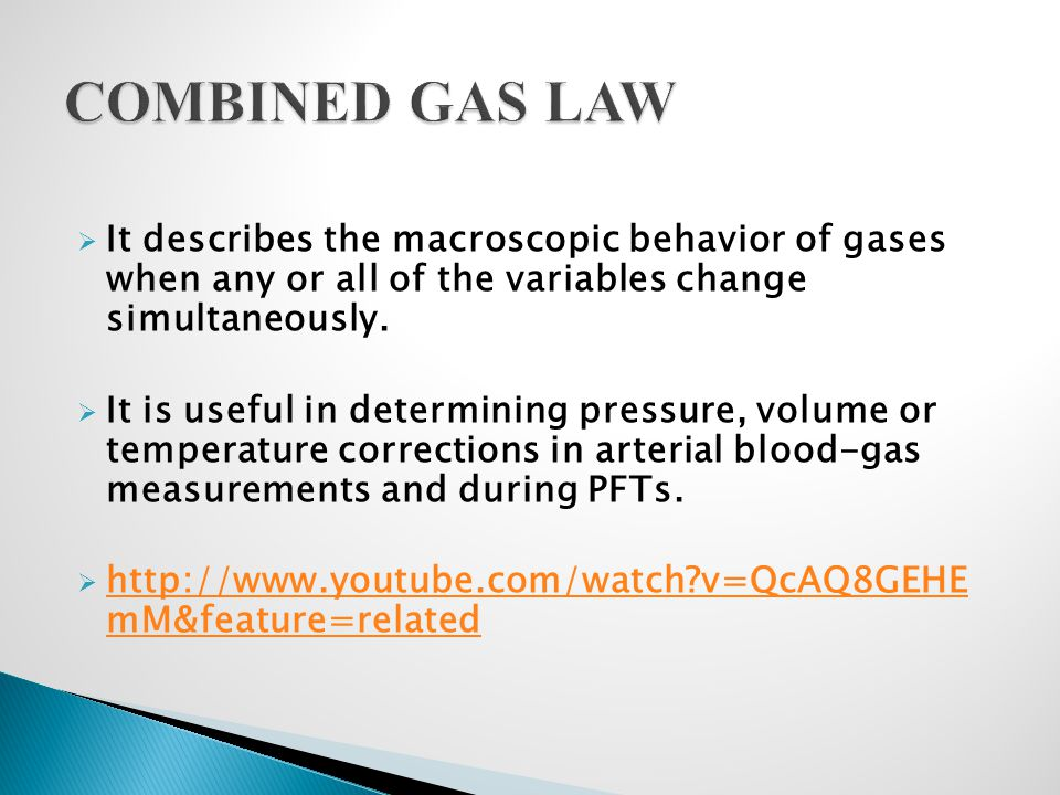 COMBINED GAS LAW It describes the macroscopic behavior of gases when any or all of the variables change simultaneously.