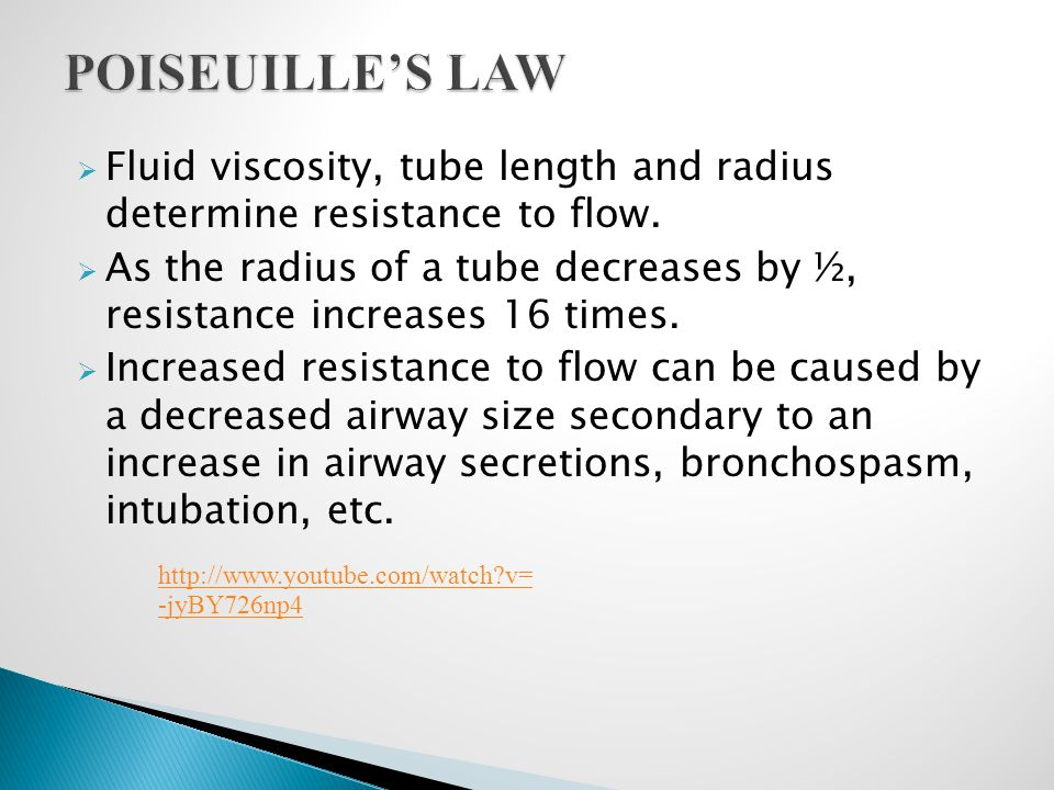 POISEUILLE'S LAW Fluid viscosity, tube length and radius determine resistance to flow.