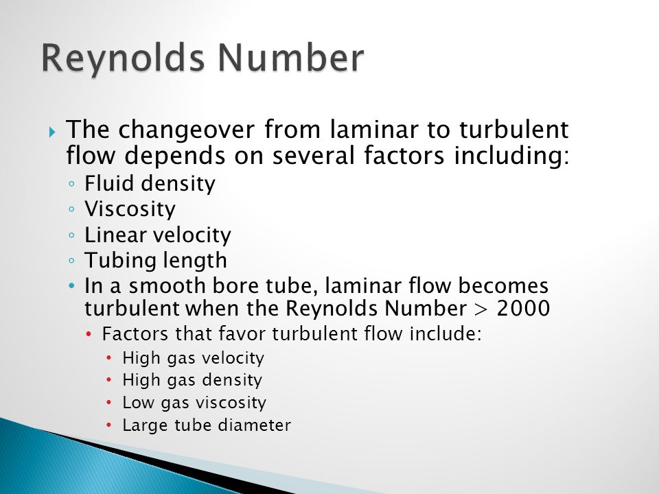 Reynolds Number The changeover from laminar to turbulent flow depends on several factors including: