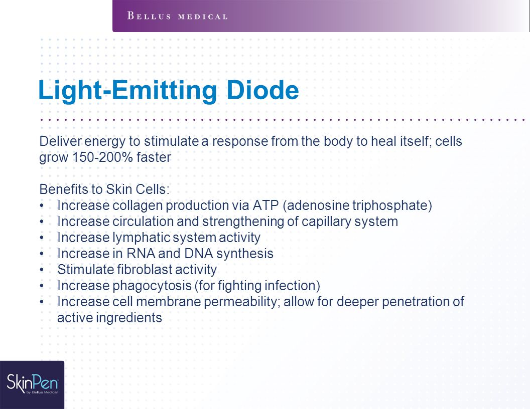 Light-Emitting Diode Deliver energy to stimulate a response from the body to heal itself; cells grow 150-200% faster.