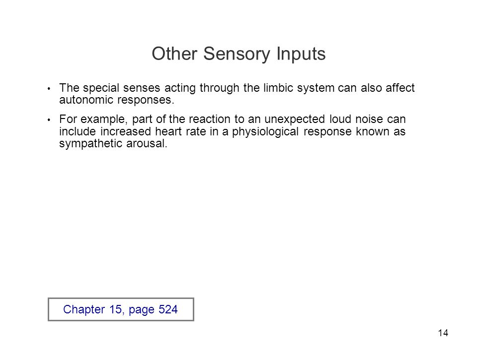 Other Sensory Inputs The special senses acting through the limbic system can also affect autonomic responses.