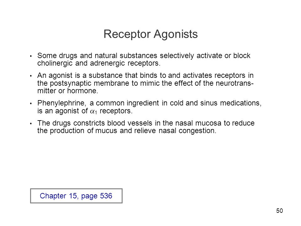 Receptor Agonists Some drugs and natural substances selectively activate or block cholinergic and adrenergic receptors.