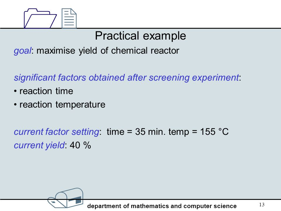 Practical example goal: maximise yield of chemical reactor