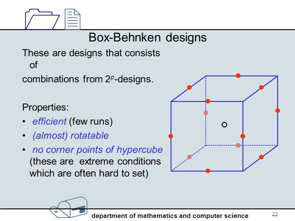 Box-Behnken designs These are designs that consists of