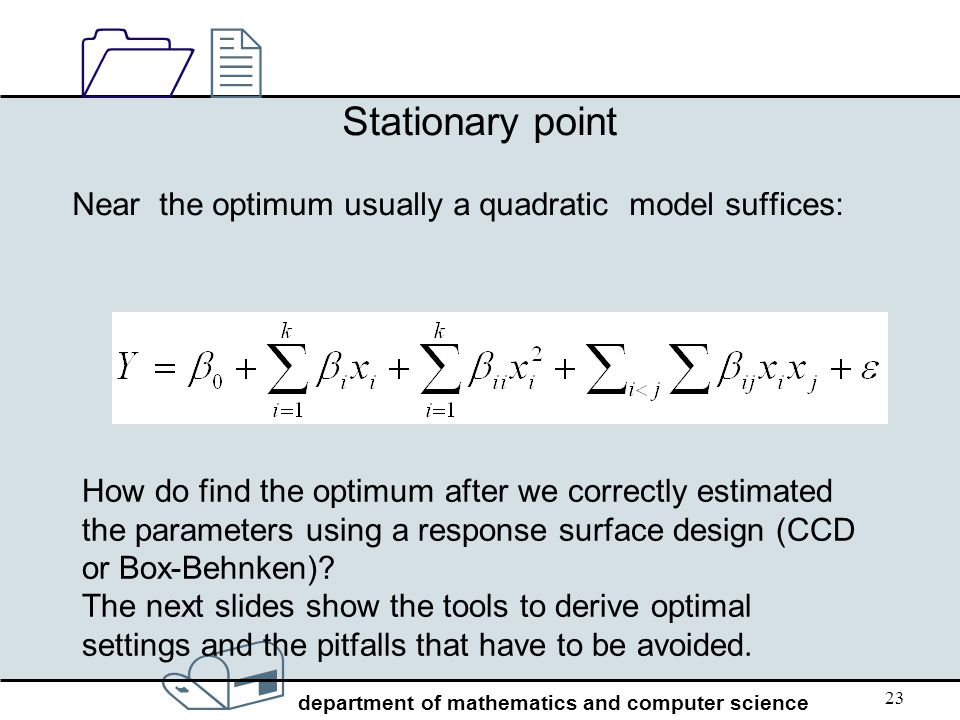 Stationary point Near the optimum usually a quadratic model suffices:
