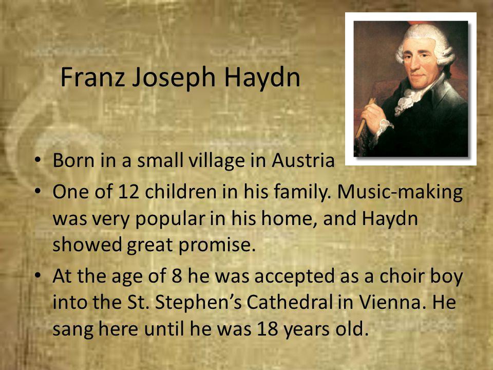Franz Joseph Haydn Born in a small village in Austria