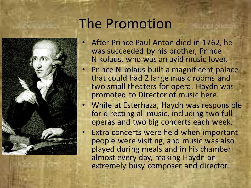 The Promotion After Prince Paul Anton died in 1762, he was succeeded by his brother, Prince Nikolaus, who was an avid music lover.