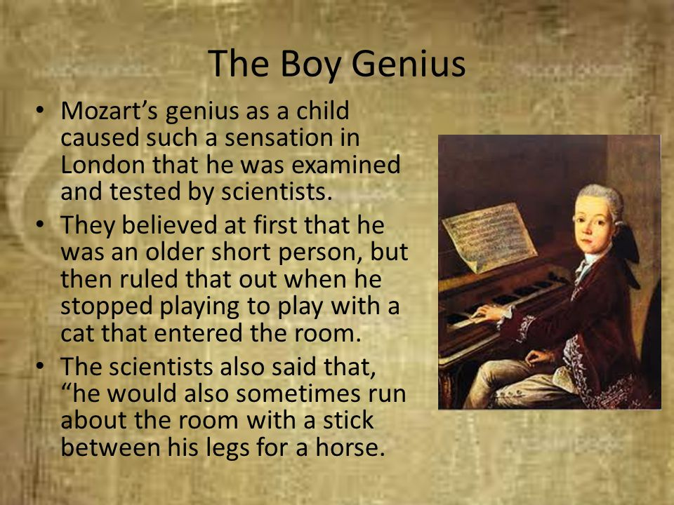 The Boy Genius Mozart's genius as a child caused such a sensation in London that he was examined and tested by scientists.