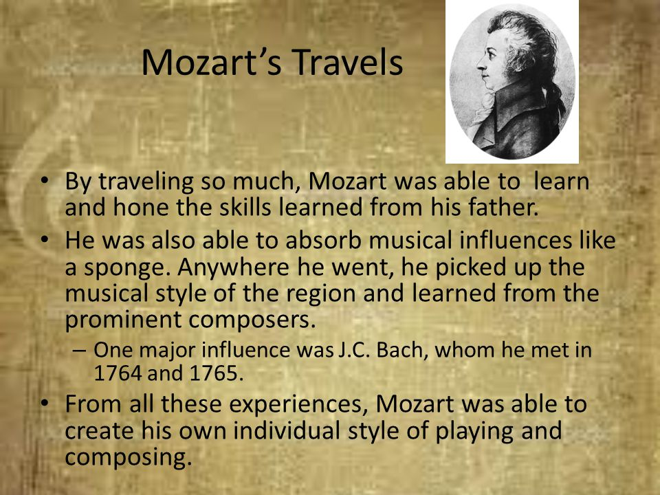 Mozart's Travels By traveling so much, Mozart was able to learn and hone the skills learned from his father.