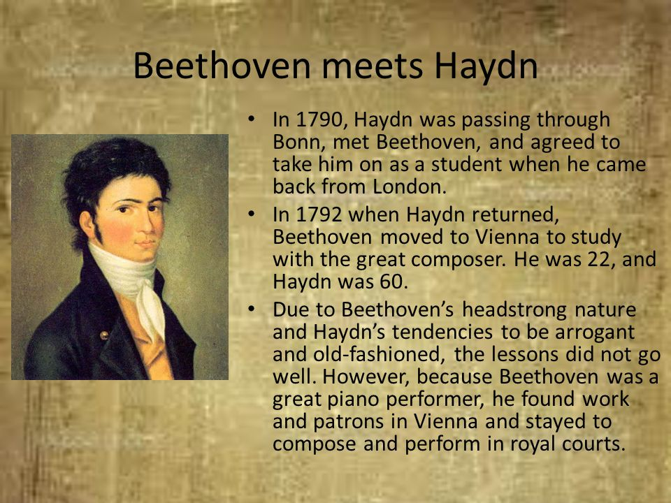 Beethoven meets Haydn In 1790, Haydn was passing through Bonn, met Beethoven, and agreed to take him on as a student when he came back from London.