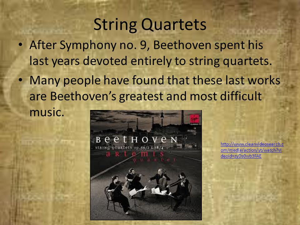 String Quartets After Symphony no. 9, Beethoven spent his last years devoted entirely to string quartets.