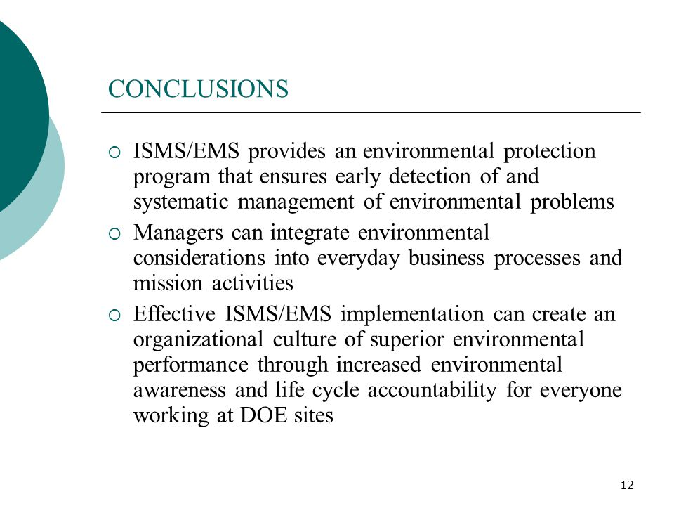 CONCLUSIONS ISMS/EMS provides an environmental protection program that ensures early detection of and systematic management of environmental problems.