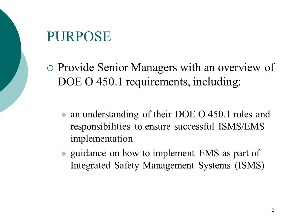 PURPOSE Provide Senior Managers with an overview of DOE O 450.1 requirements, including: