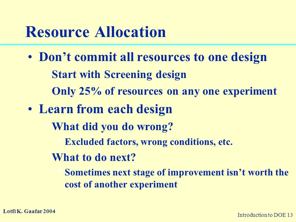 Resource Allocation Don't commit all resources to one design