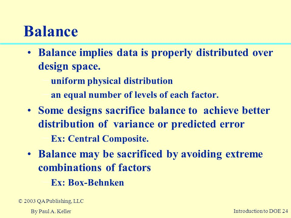 Balance Balance implies data is properly distributed over design space. uniform physical distribution.