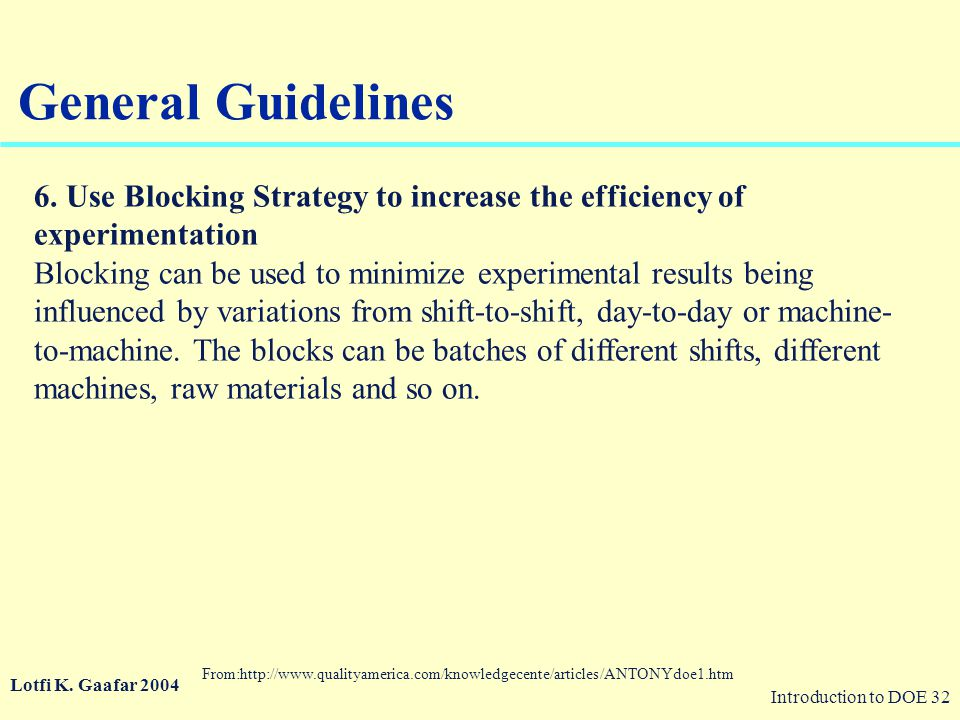 General Guidelines 6. Use Blocking Strategy to increase the efficiency of experimentation.