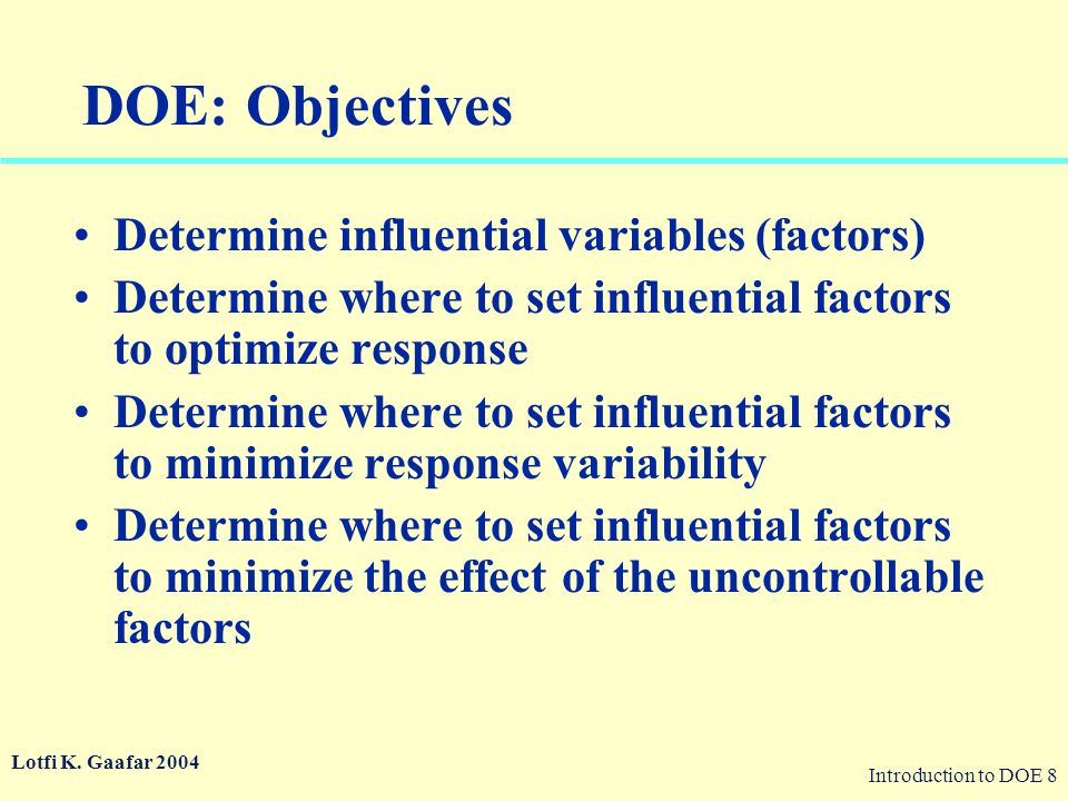 DOE: Objectives Determine influential variables (factors)