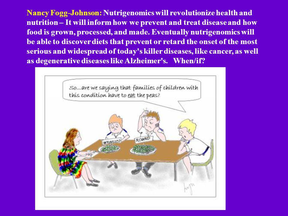 Nancy Fogg-Johnson: Nutrigenomics will revolutionize health and nutrition – It will inform how we prevent and treat disease and how food is grown, processed, and made.
