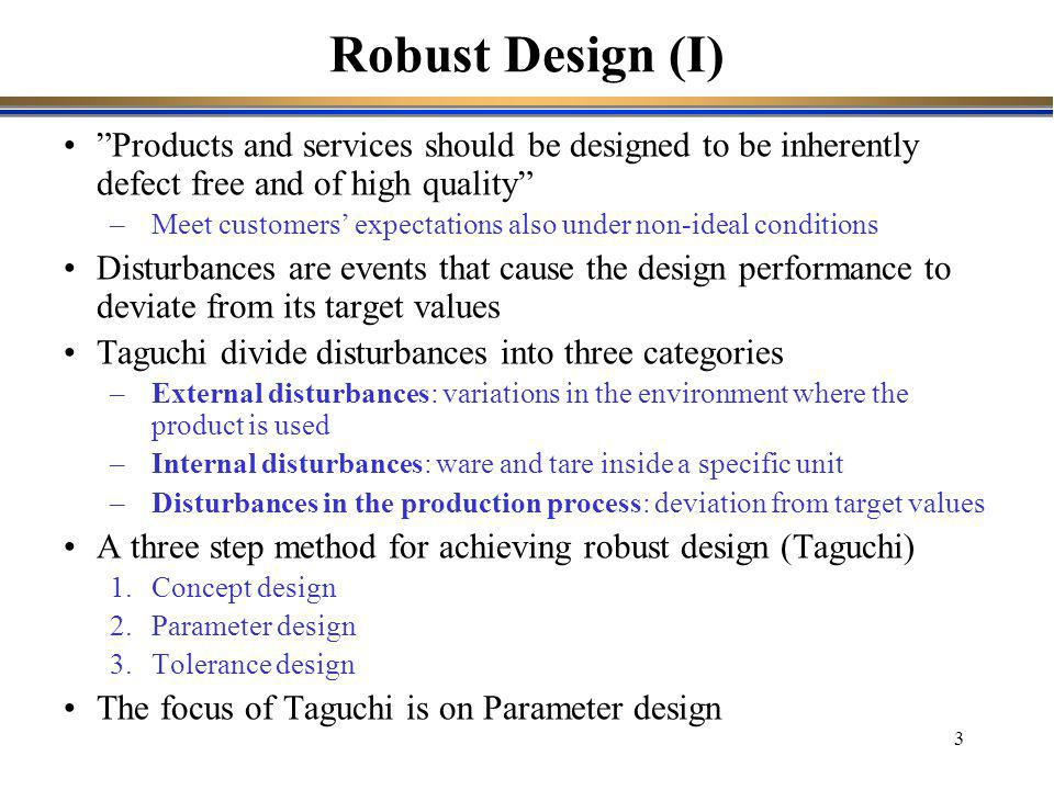 Robust Design (I) Products and services should be designed to be inherently defect free and of high quality