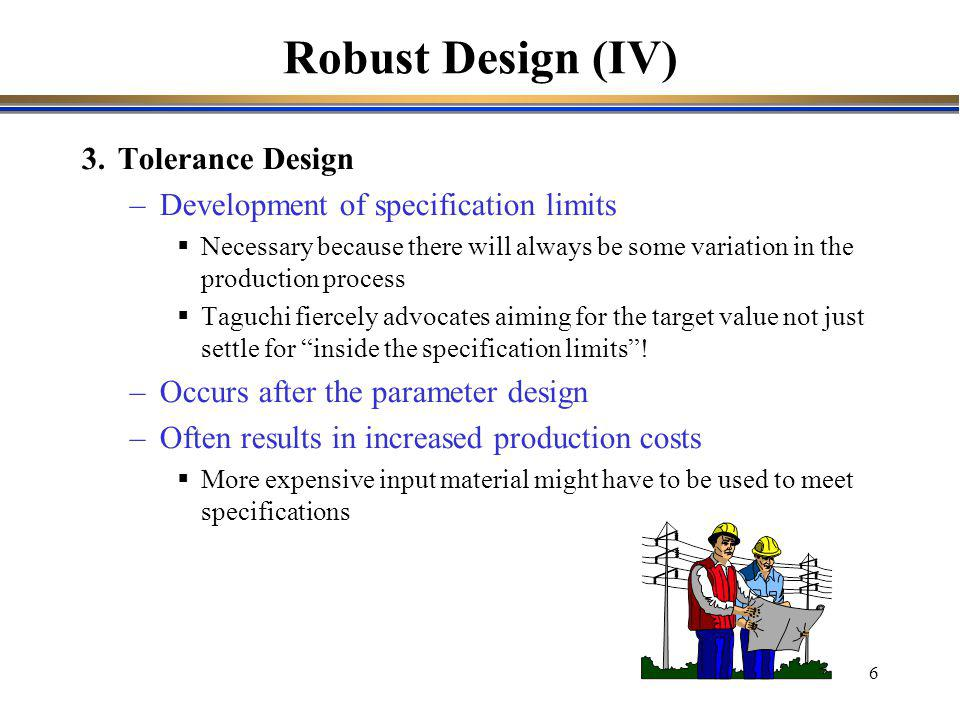 Robust Design (IV) 3. Tolerance Design