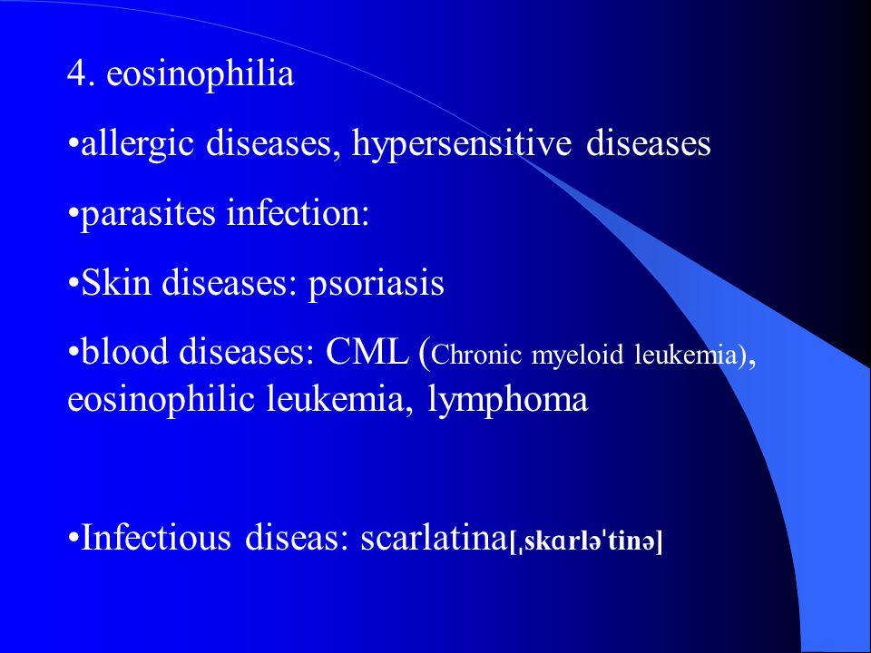 4. eosinophilia allergic diseases, hypersensitive diseases. parasites infection: Skin diseases: psoriasis.