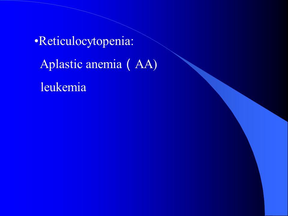 Reticulocytopenia: Aplastic anemia(AA) leukemia