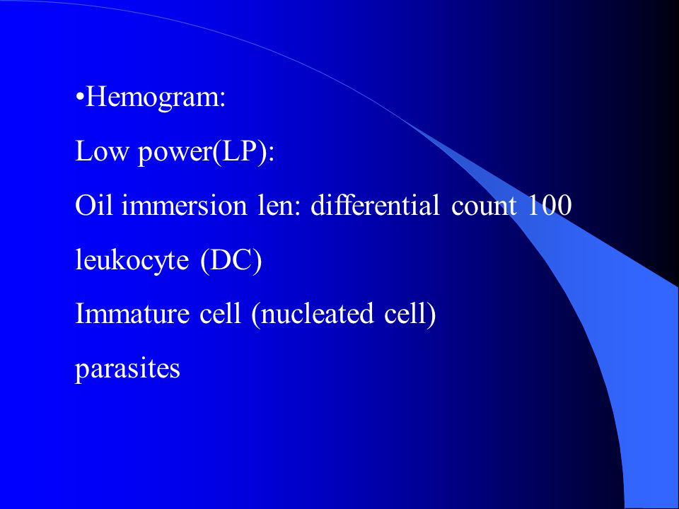 Hemogram: Low power(LP): Oil immersion len: differential count 100. leukocyte (DC) Immature cell (nucleated cell)