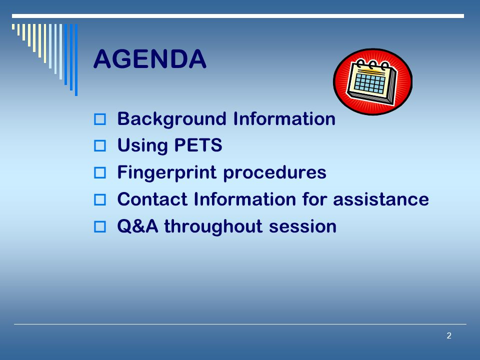 AGENDA Background Information Using PETS Fingerprint procedures