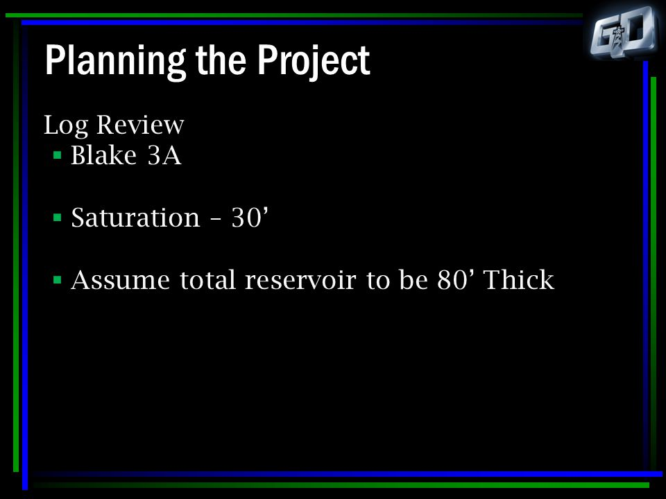 Planning the Project Log Review Blake 3A Saturation – 30'